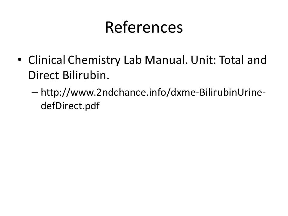 References Clinical Chemistry Lab Manual. Unit: Total and Direct Bilirubin.
