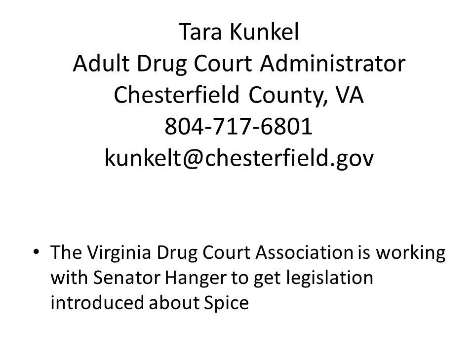 Tara Kunkel Adult Drug Court Administrator Chesterfield County, VA 804-717-6801 kunkelt@chesterfield.gov