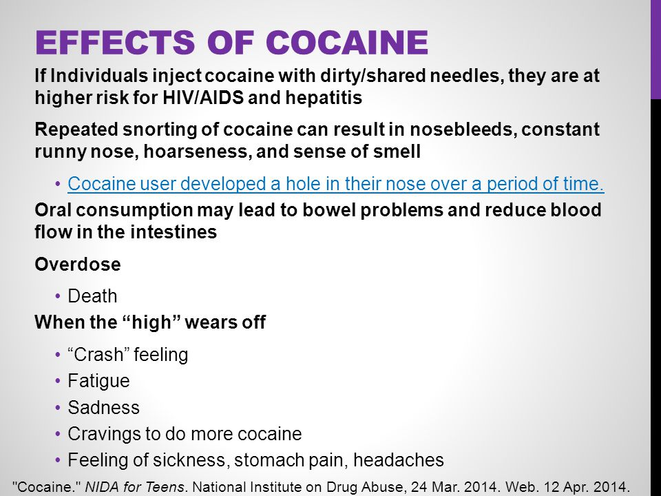 Effects of Cocaine If Individuals inject cocaine with dirty/shared needles, they are at higher risk for HIV/AIDS and hepatitis.