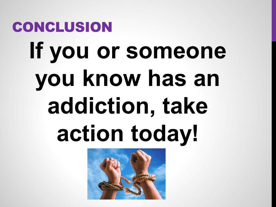 If you or someone you know has an addiction, take action today!
