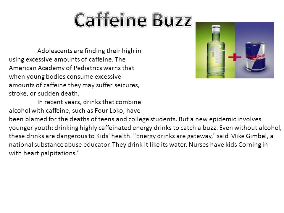Caffeine Buzz using excessive amounts of caffeine. The