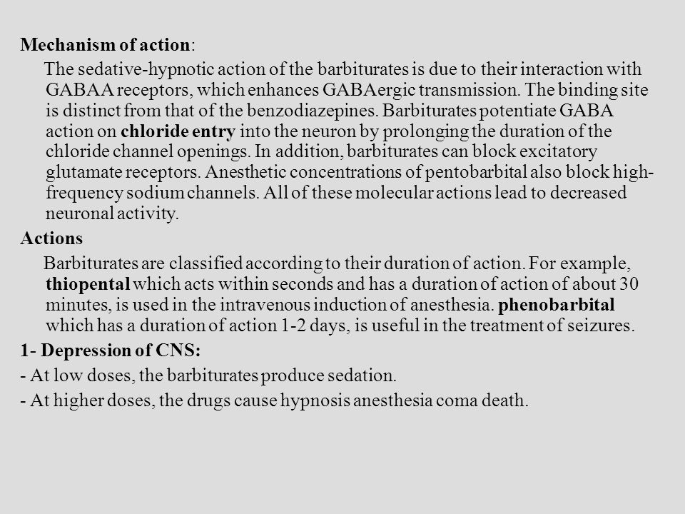 Mechanism of action: The sedative-hypnotic action of the barbiturates is due to their interaction with GABAA receptors, which enhances GABAergic transmission.