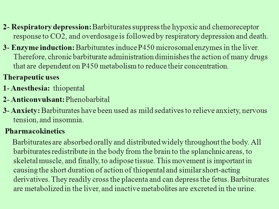 2- Respiratory depression: Barbiturates suppress the hypoxic and chemoreceptor response to CO2, and overdosage is followed by respiratory depression and death.