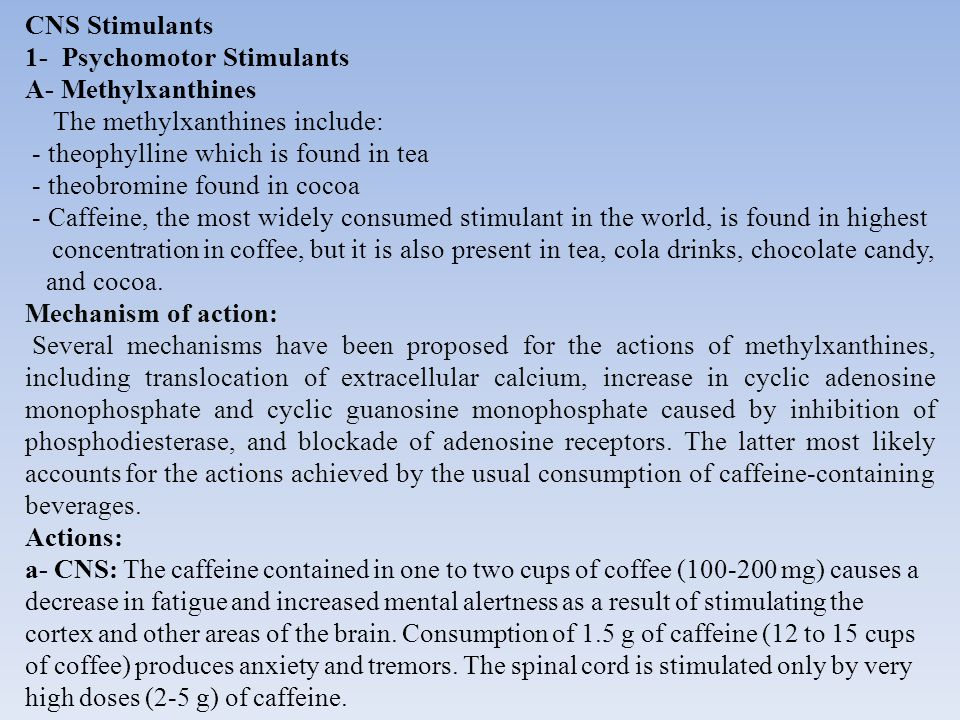 CNS Stimulants 1- Psychomotor Stimulants. A- Methylxanthines. The methylxanthines include: - theophylline which is found in tea.