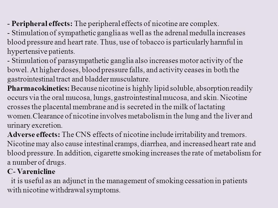 - Peripheral effects: The peripheral effects of nicotine are complex