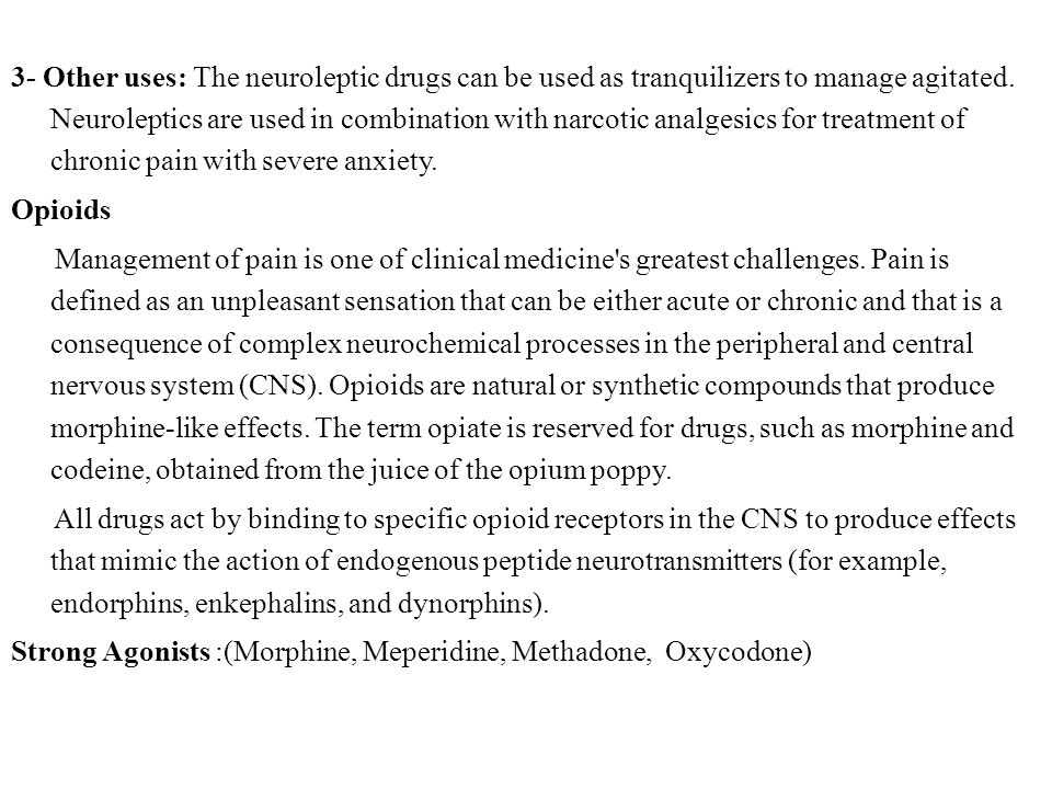 3- Other uses: The neuroleptic drugs can be used as tranquilizers to manage agitated.