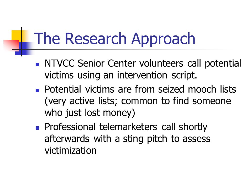 The Research Approach NTVCC Senior Center volunteers call potential victims using an intervention script.