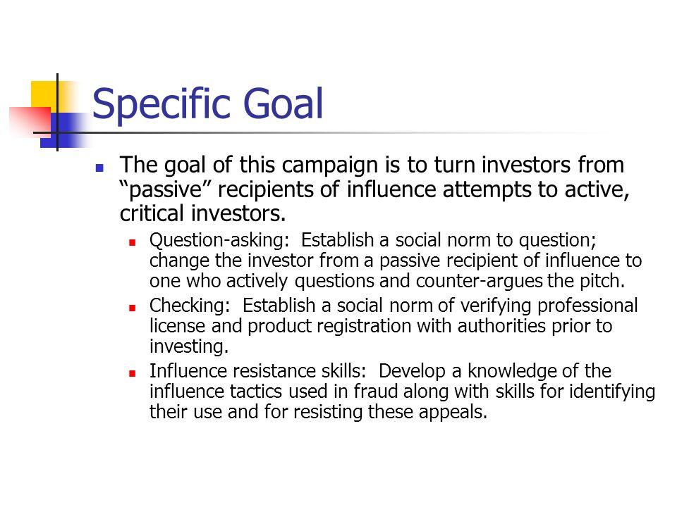 Specific Goal The goal of this campaign is to turn investors from passive recipients of influence attempts to active, critical investors.