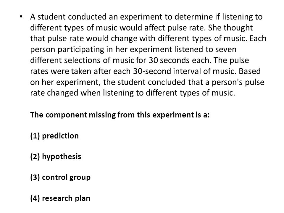A student conducted an experiment to determine if listening to different types of music would affect pulse rate.