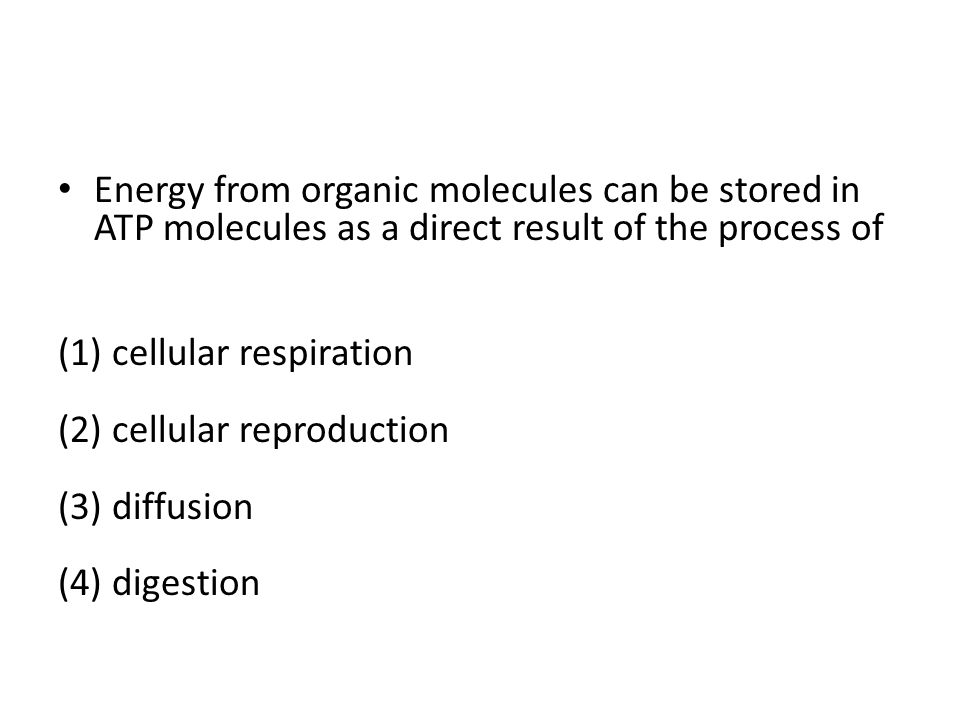 Energy from organic molecules can be stored in ATP molecules as a direct result of the process of