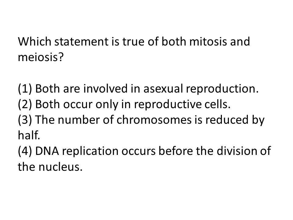 Which statement is true of both mitosis and meiosis