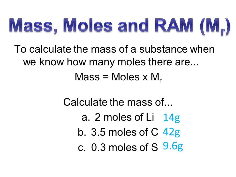 Mass, Moles and RAM (Mr) 14g 42g 9.6g