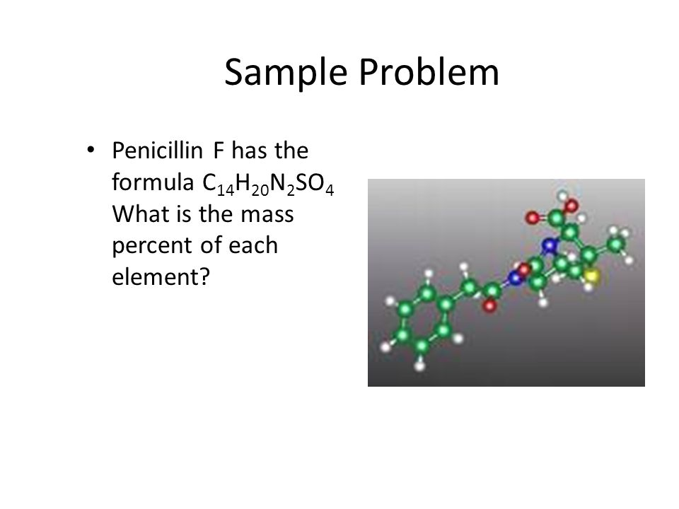 Sample Problem Penicillin F has the formula C14H20N2SO4 What is the mass percent of each element