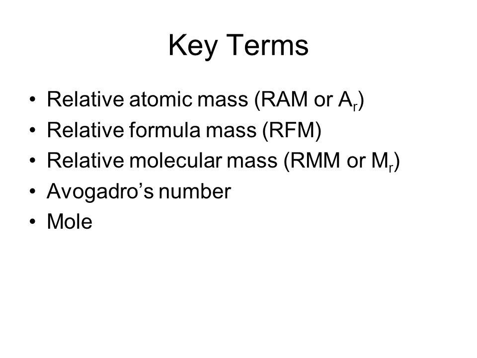 Key Terms Relative atomic mass (RAM or Ar) Relative formula mass (RFM)