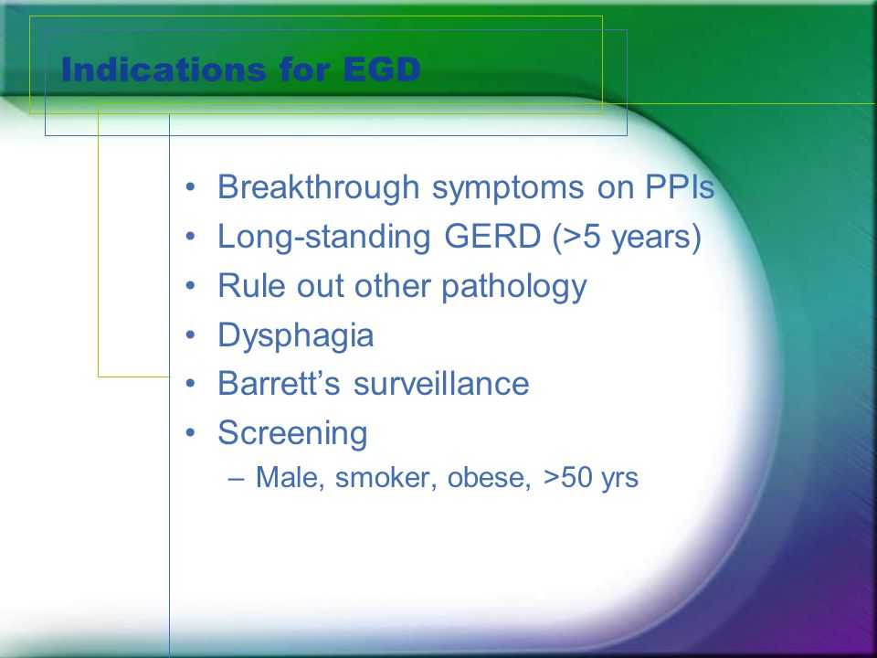Breakthrough symptoms on PPIs Long-standing GERD (>5 years)