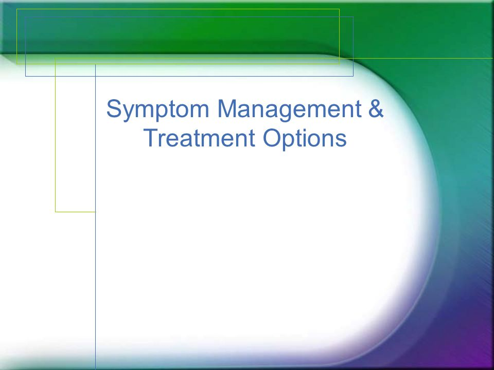 Symptom Management & Treatment Options