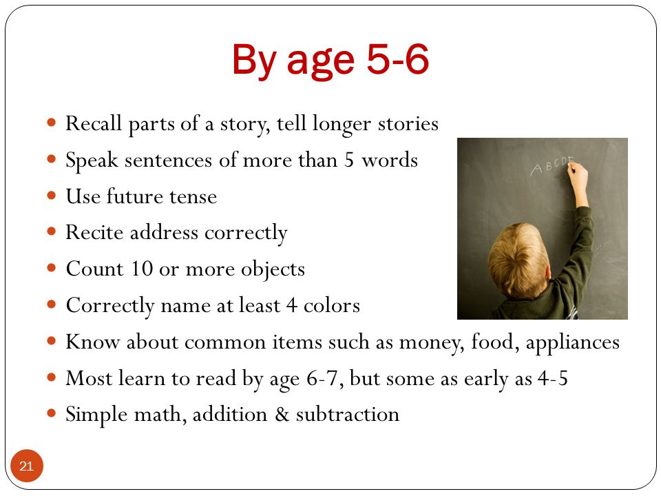 By age 5-6 Recall parts of a story, tell longer stories