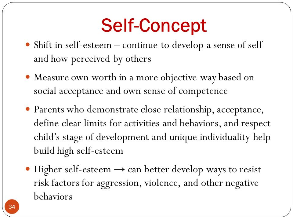 Self-Concept Shift in self-esteem – continue to develop a sense of self and how perceived by others.