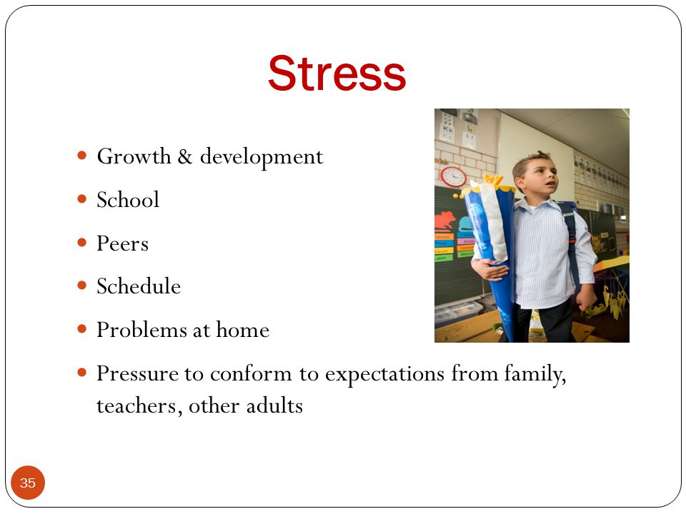 Stress Growth & development School Peers Schedule Problems at home