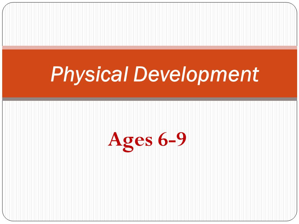 Physical Development Ages 6-9