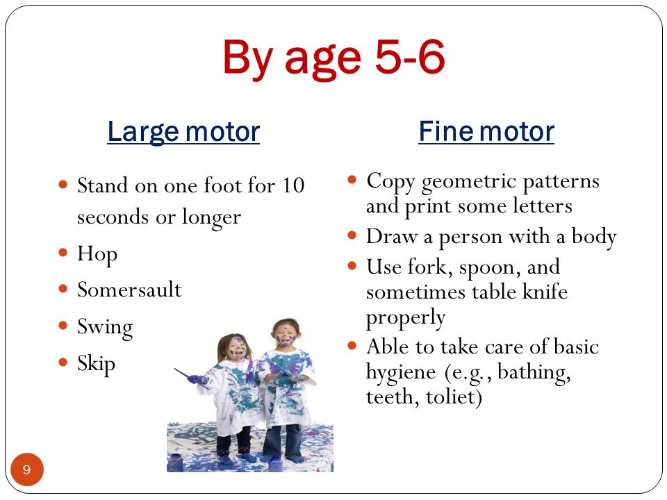 By age 5-6 Large motor Fine motor