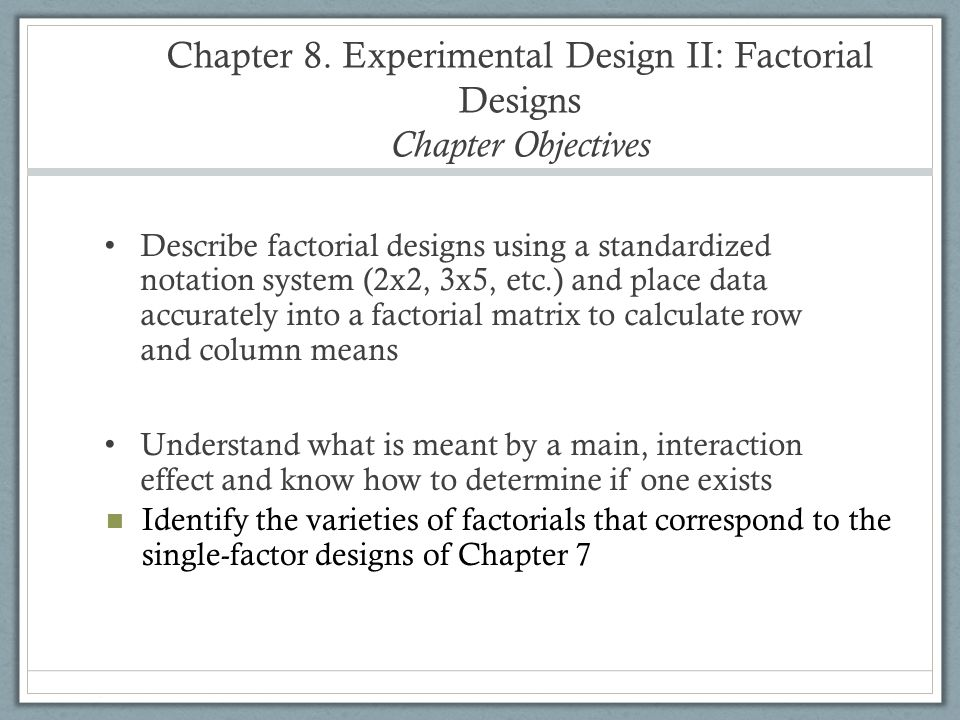 Chapter 8. Experimental Design II: Factorial Designs Chapter Objectives