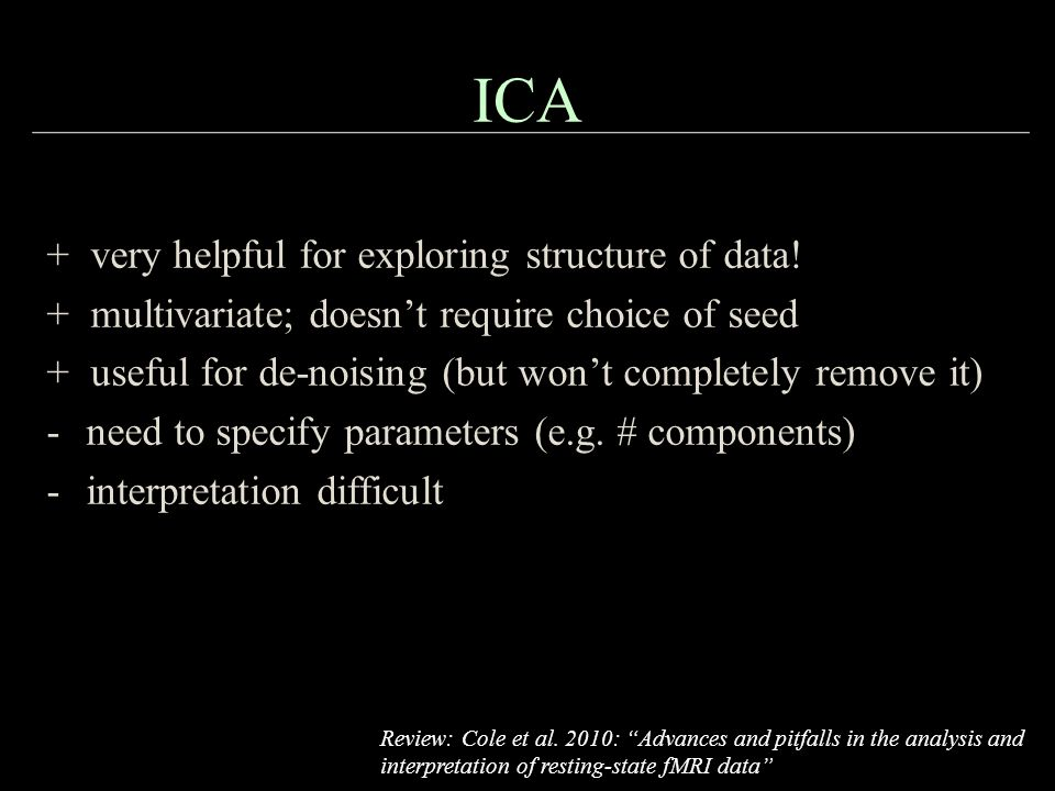 ICA + very helpful for exploring structure of data!