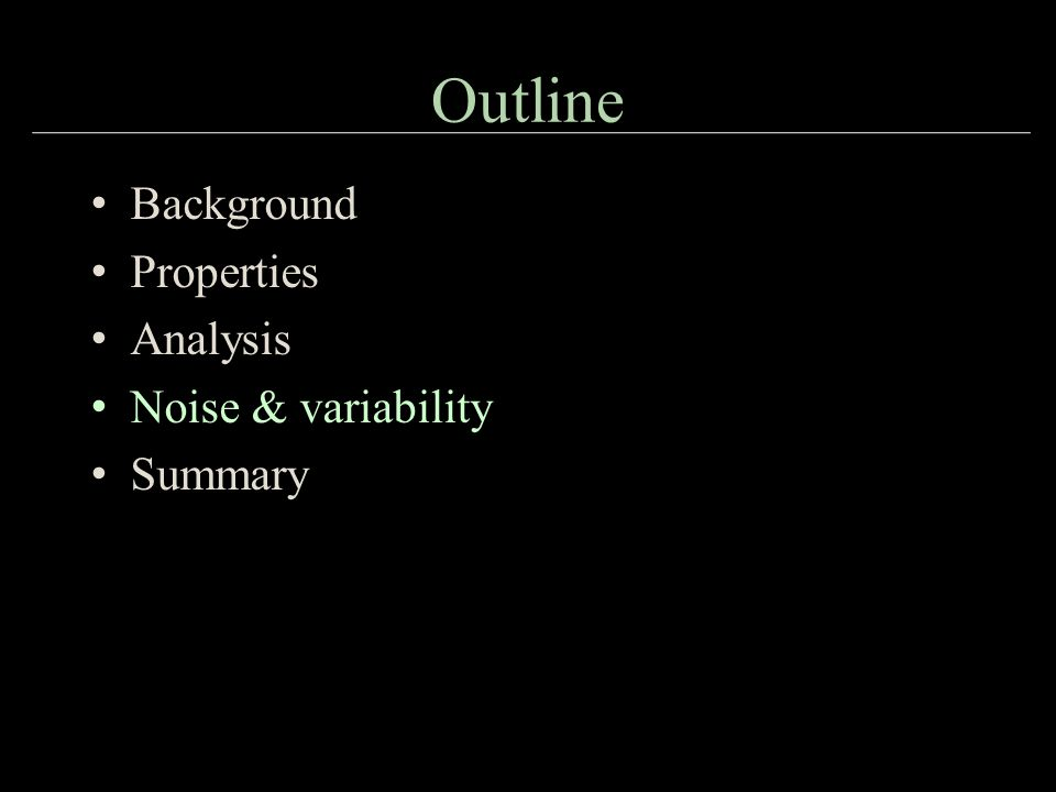Outline Background Properties Analysis Noise & variability Summary