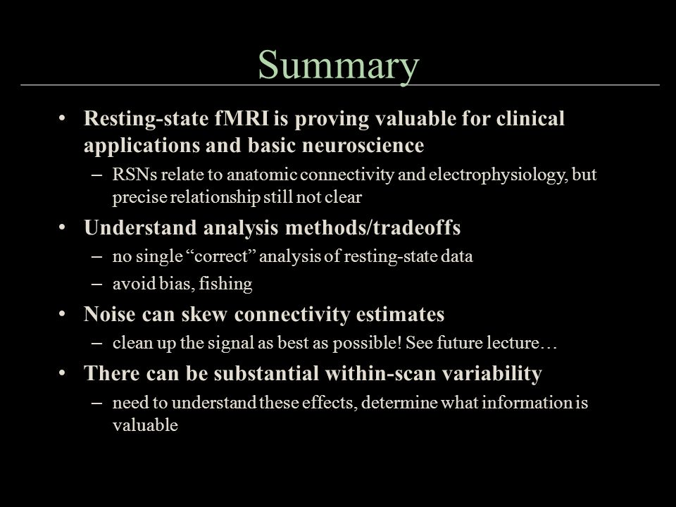 Summary Resting-state fMRI is proving valuable for clinical applications and basic neuroscience.