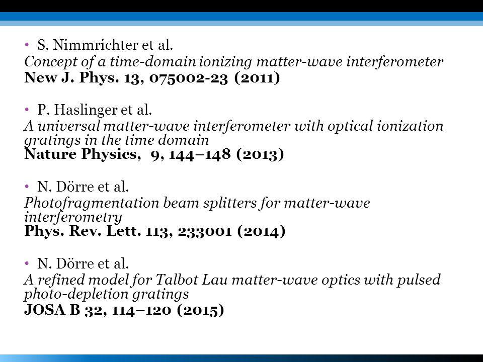 S. Nimmrichter et al. Concept of a time-domain ionizing matter-wave interferometer. New J. Phys. 13, 075002-23 (2011)