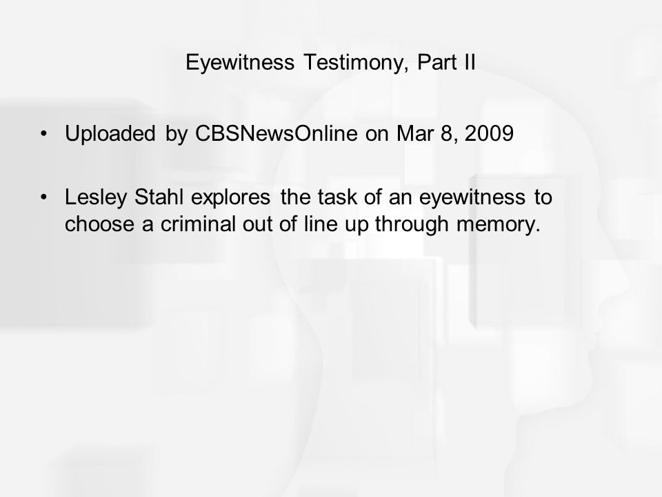 Eyewitness Testimony, Part II
