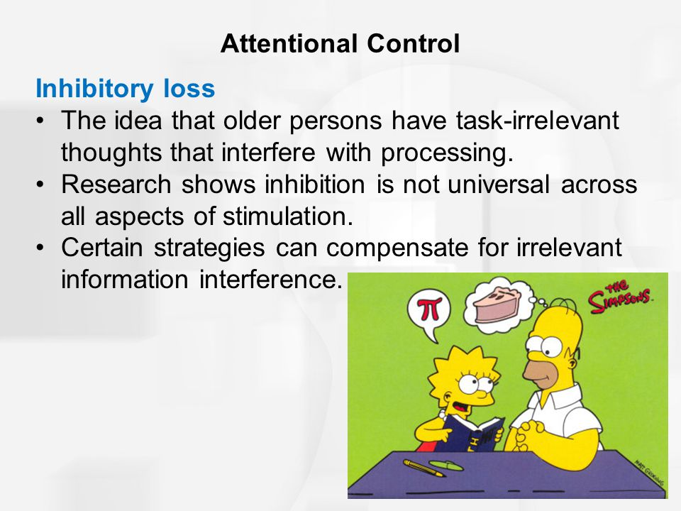 Attentional Control Inhibitory loss. The idea that older persons have task-irrelevant thoughts that interfere with processing.