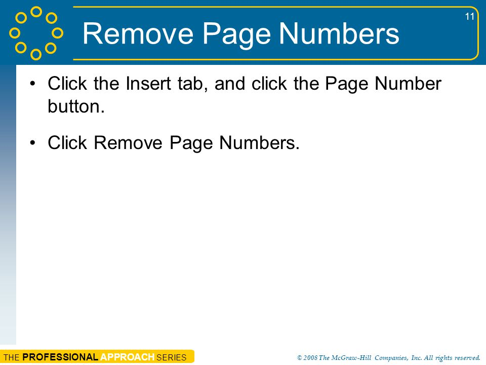 Remove Page Numbers Click the Insert tab, and click the Page Number button.