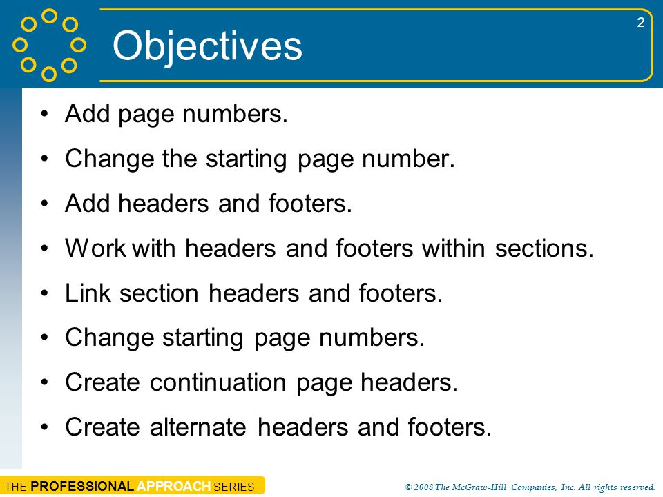 Objectives Add page numbers. Change the starting page number.