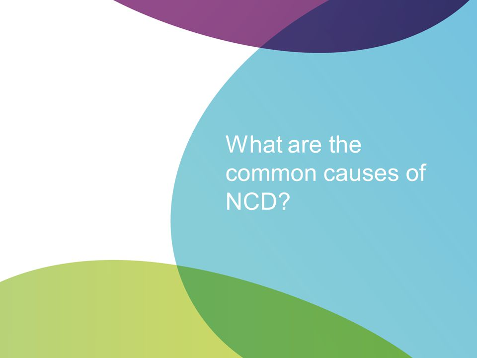What are the common causes of NCD