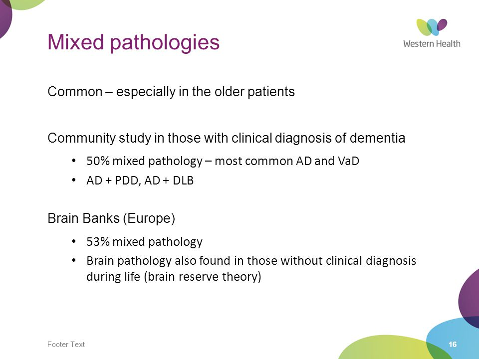 Mixed pathologies Common – especially in the older patients