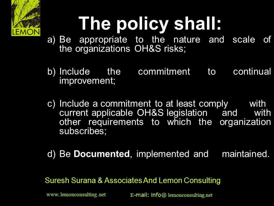 The policy shall: a) Be appropriate to the nature and scale of the organizations OH&S risks;