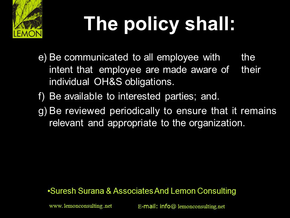 The policy shall: e) Be communicated to all employee with the intent that employee are made aware of their individual OH&S obligations.