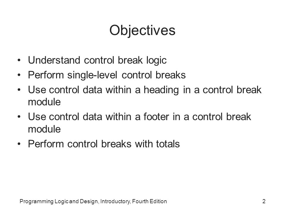 Objectives Understand control break logic