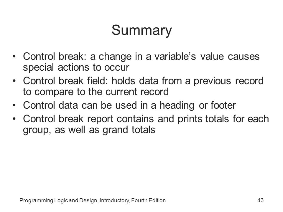 Summary Control break: a change in a variable's value causes special actions to occur.