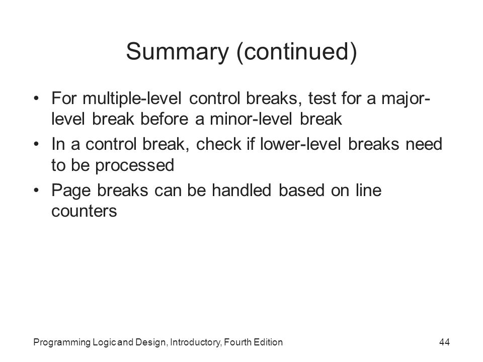 Summary (continued) For multiple-level control breaks, test for a major-level break before a minor-level break.