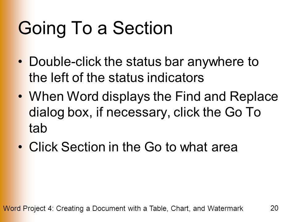 Going To a Section Double-click the status bar anywhere to the left of the status indicators.