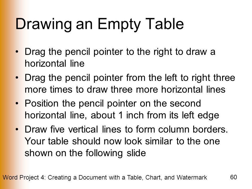 Drawing an Empty Table Drag the pencil pointer to the right to draw a horizontal line.