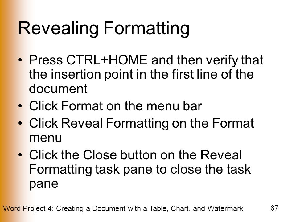 Revealing Formatting Press CTRL+HOME and then verify that the insertion point in the first line of the document.