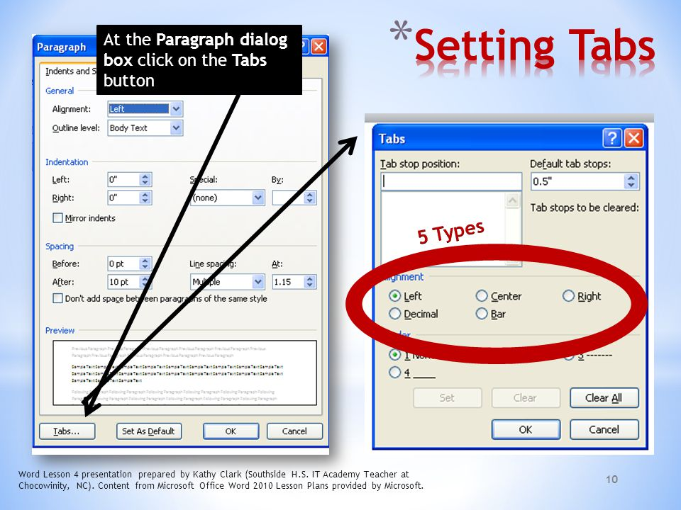 Setting Tabs At the Paragraph dialog box click on the Tabs button. 5 Types.