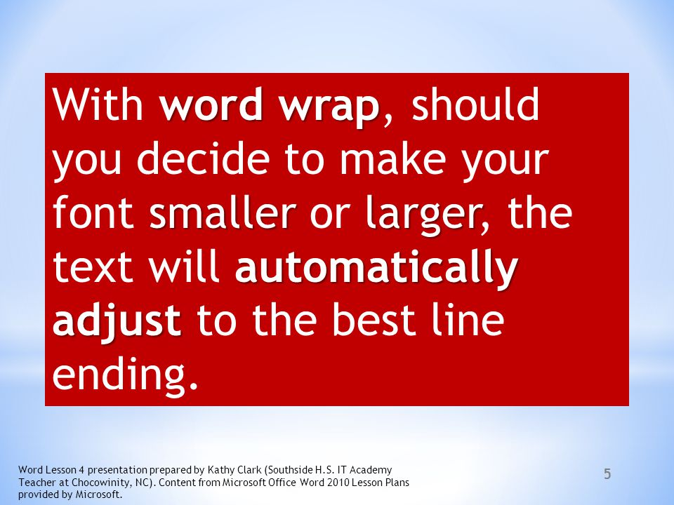 With word wrap, should you decide to make your font smaller or larger, the text will automatically adjust to the best line ending.