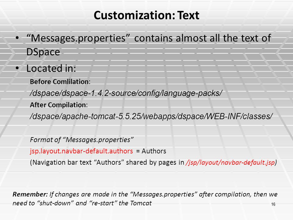 Customization: Text Messages.properties contains almost all the text of DSpace. Located in: Before Comlilation: