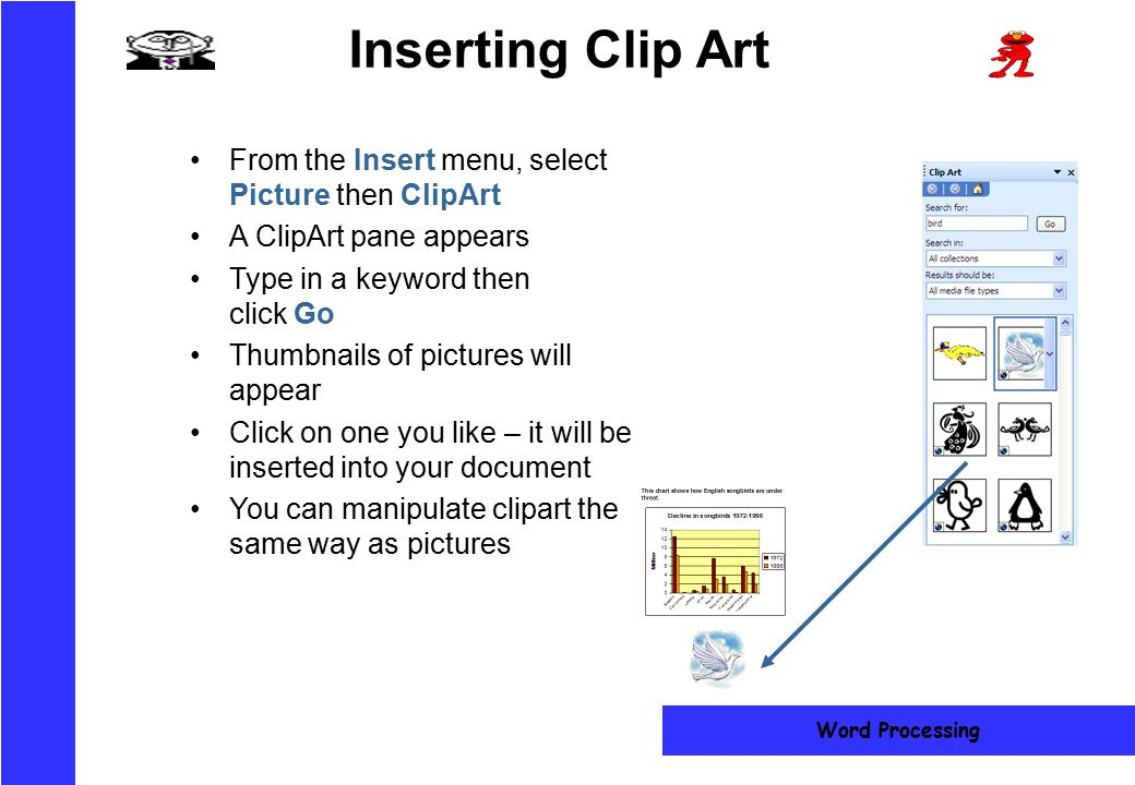 Inserting Clip Art From the Insert menu, select Picture then ClipArt