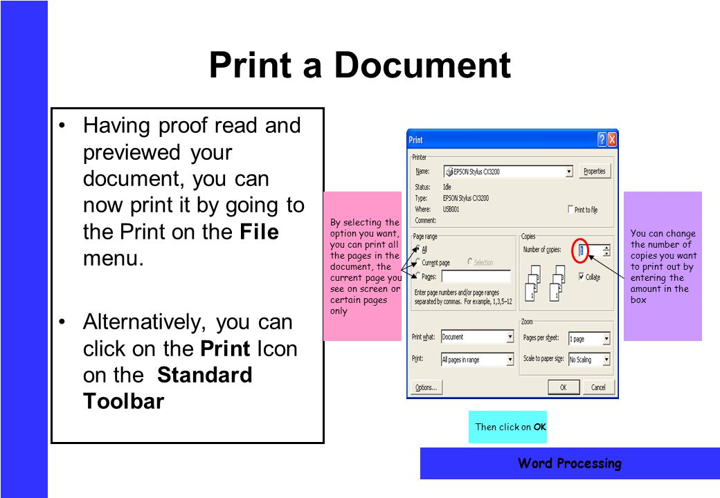 Print a Document Having proof read and previewed your document, you can now print it by going to the Print on the File menu.