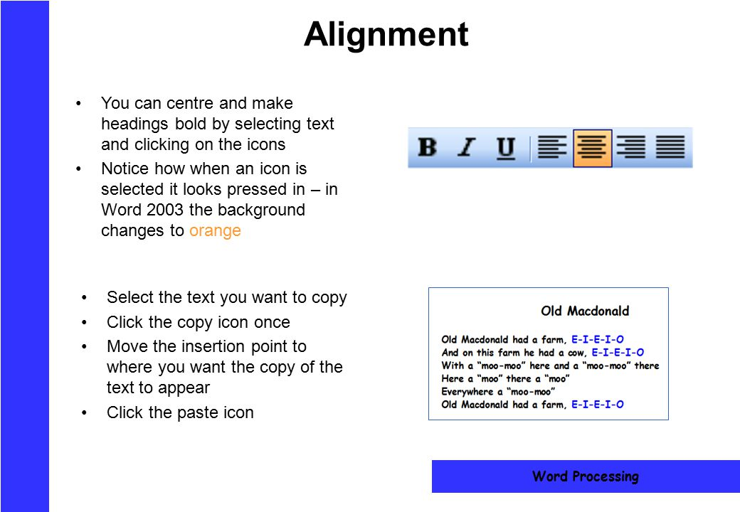 Alignment You can centre and make headings bold by selecting text and clicking on the icons.
